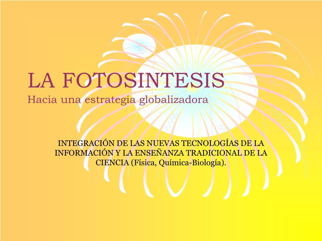 la fotosintesis hacia una estrategia globalizadora l.