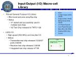 input output i o macro cell library
