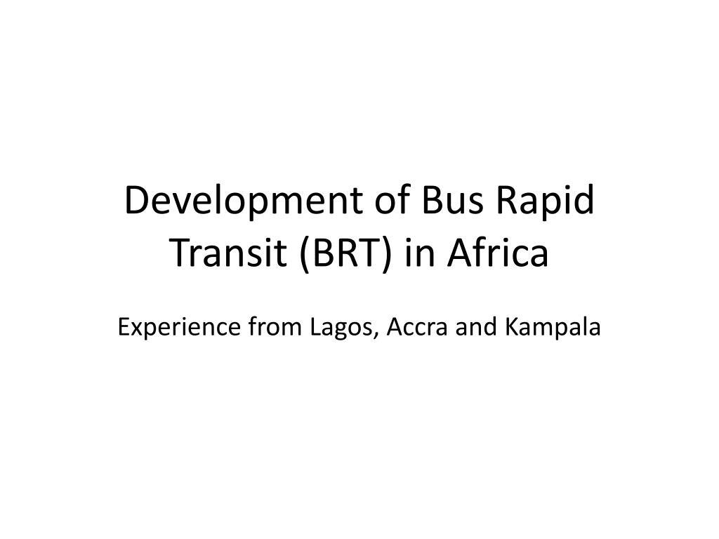 development of bus rapid transit brt in africa l.