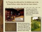 sir thomas his wife and his 16 children ate in the great parlour when they did not have visitors