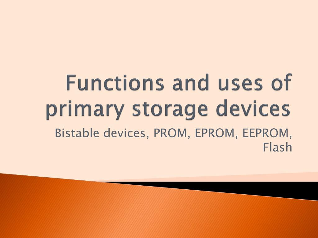 functions and uses of primary storage devices l.