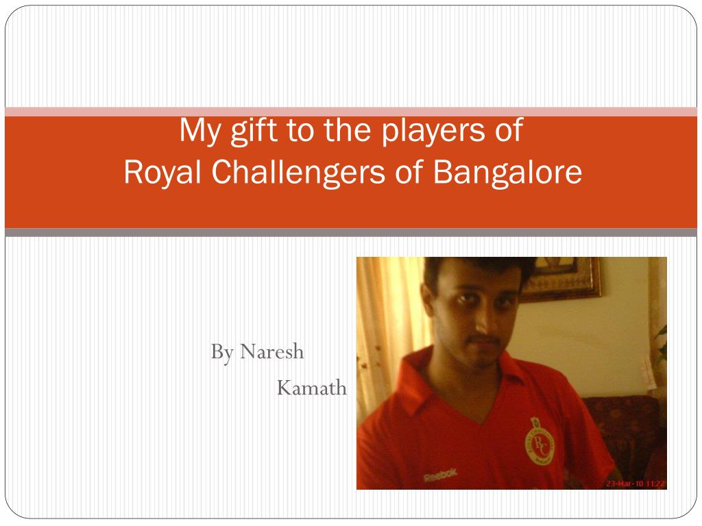 my gift to the players of royal challengers of bangalore l.