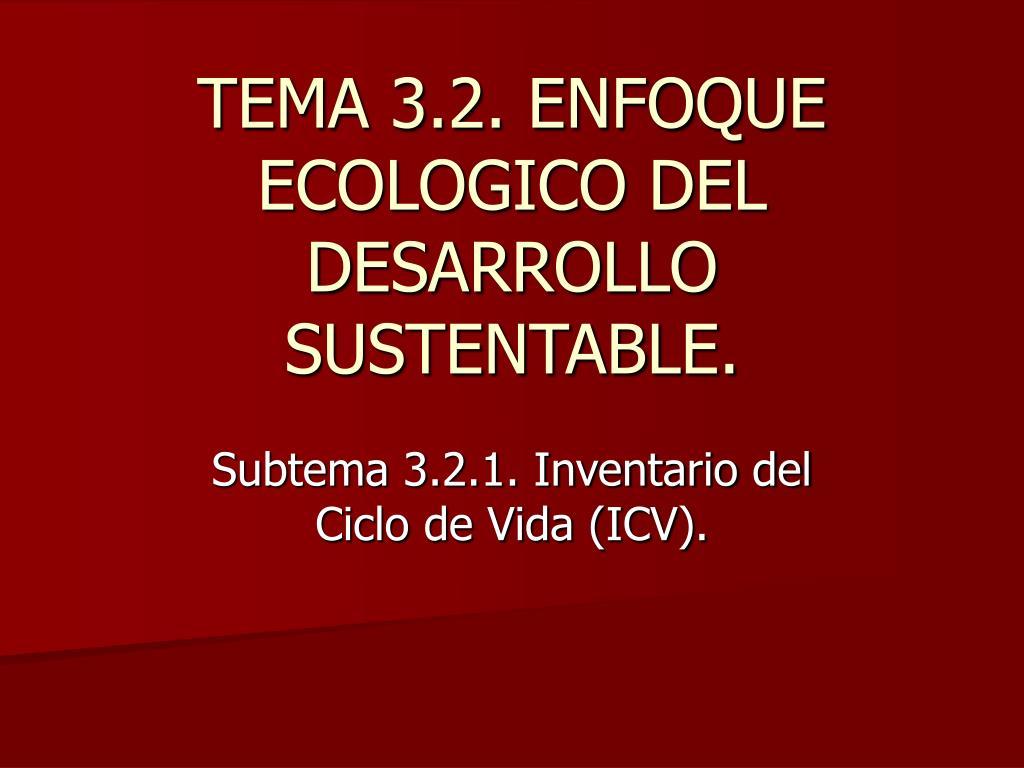 tema 3 2 enfoque ecologico del desarrollo sustentable l.