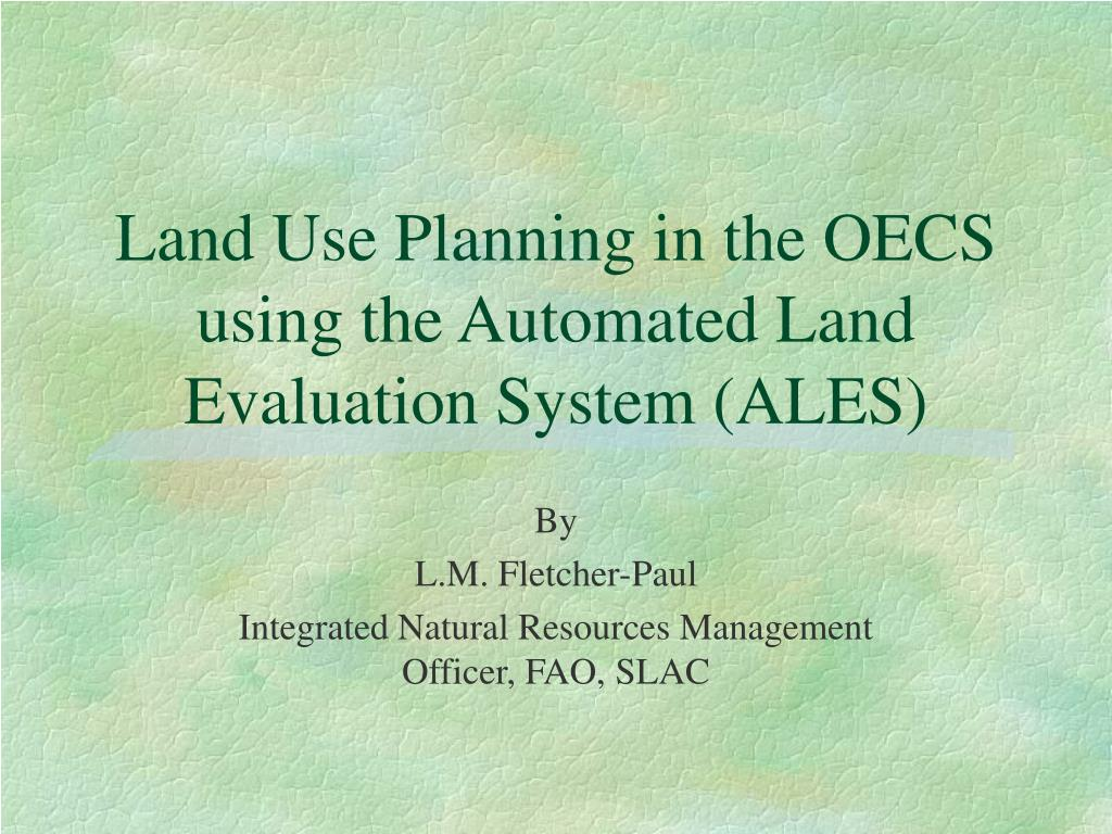 land use planning in the oecs using the automated land evaluation system ales l.