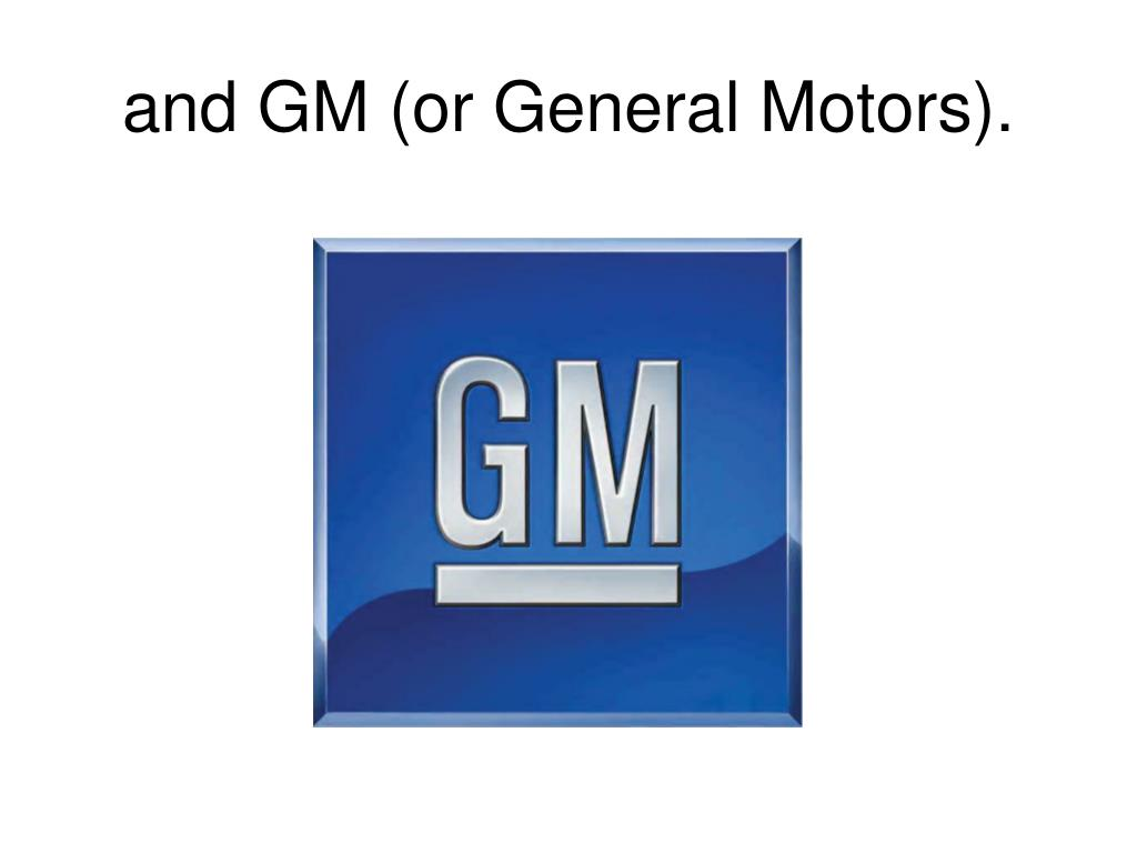and GM (or General Motors).