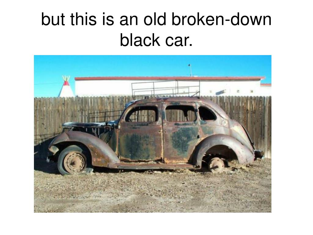 but this is an old broken-down black car.