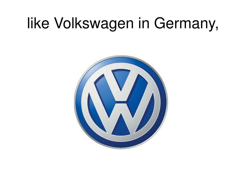 like Volkswagen in Germany,