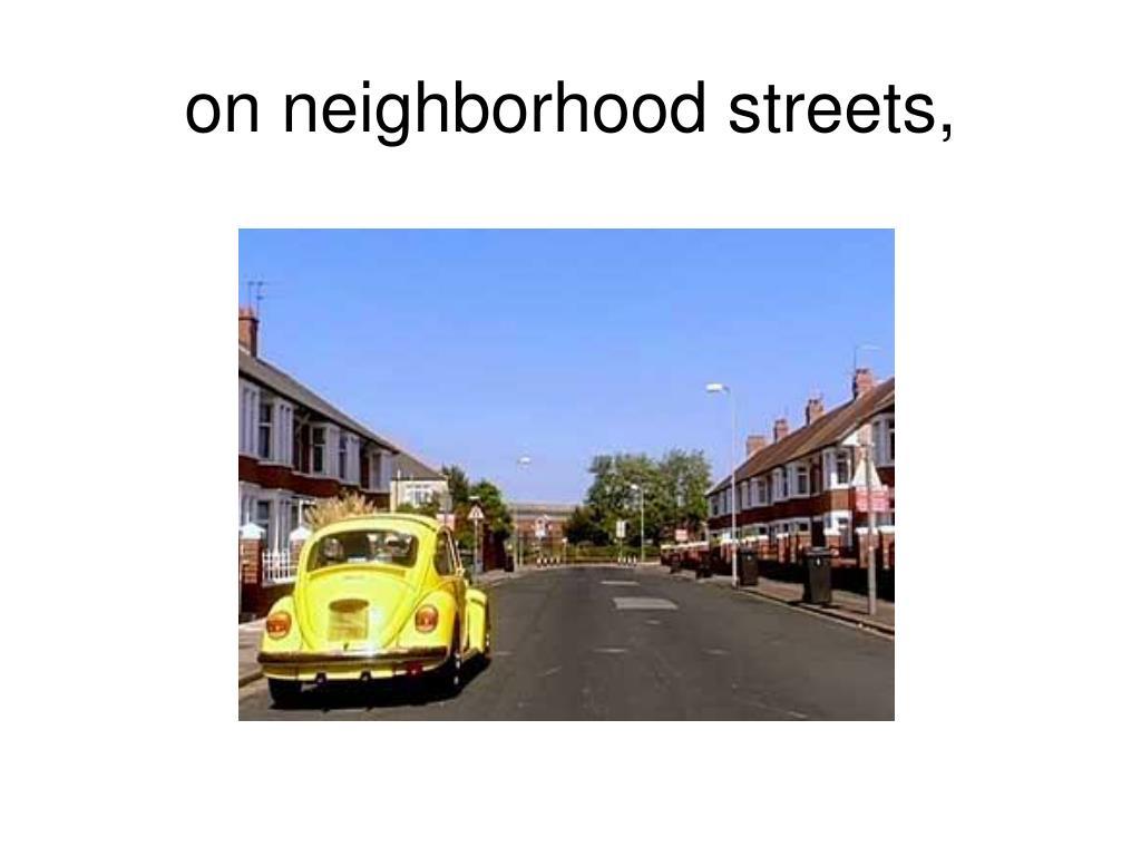 on neighborhood streets,