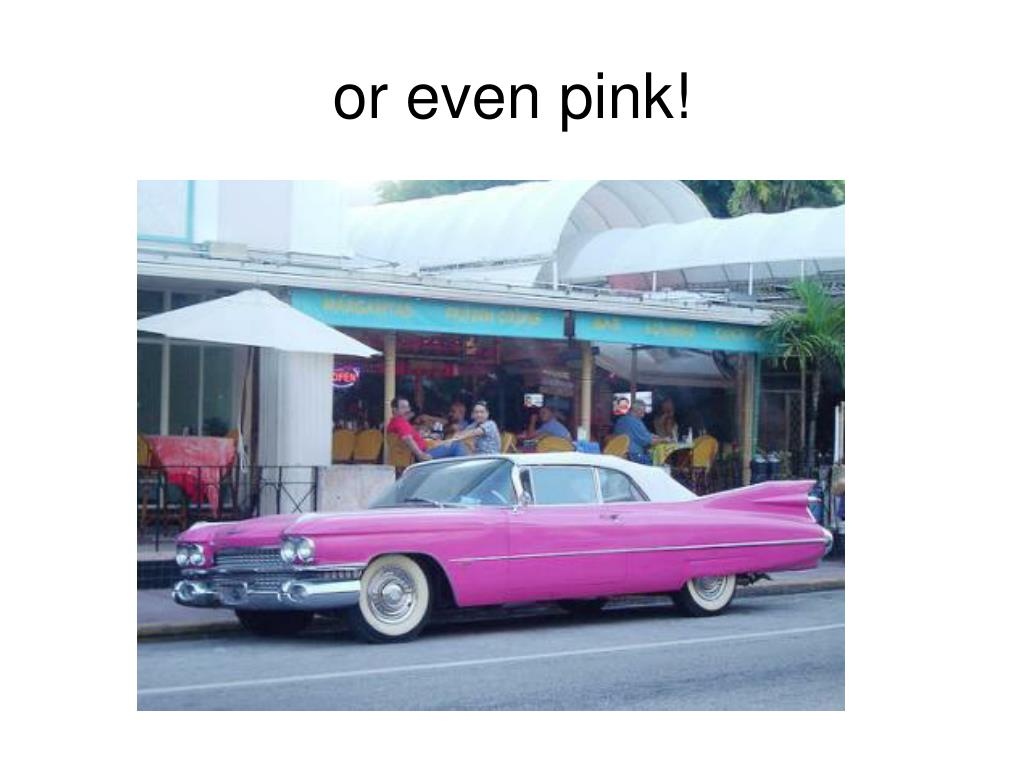 or even pink!