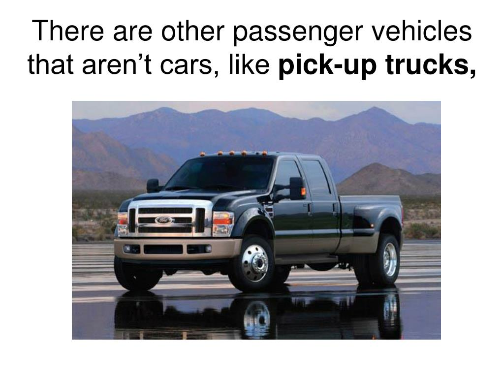 There are other passenger vehicles that aren't cars, like