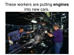 these workers are putting engines into new cars
