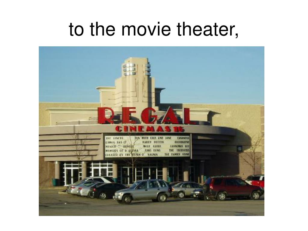 to the movie theater,