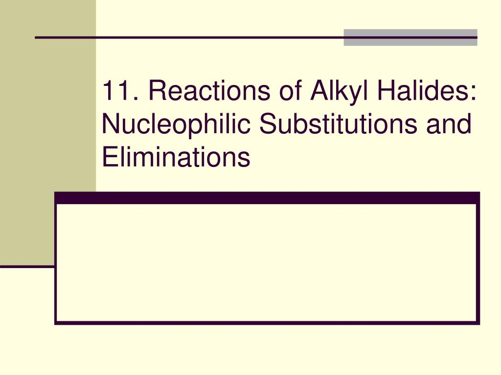 11 reactions of alkyl halides nucleophilic substitutions and eliminations l.