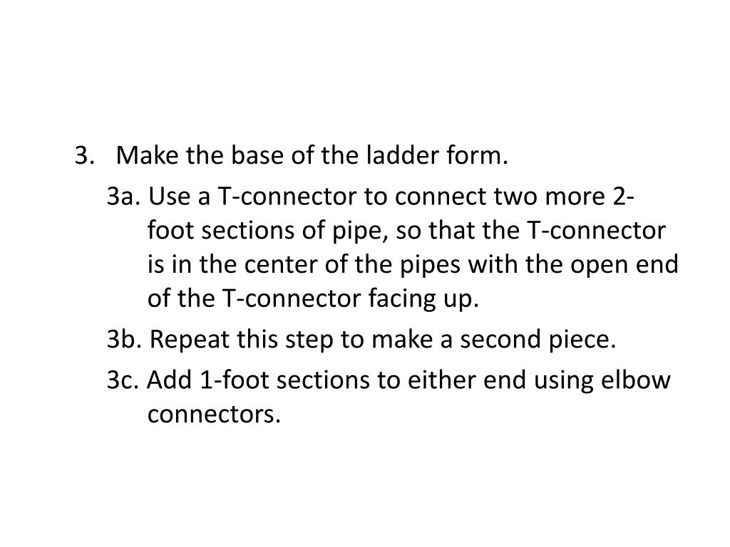 Make the base of the ladder form.