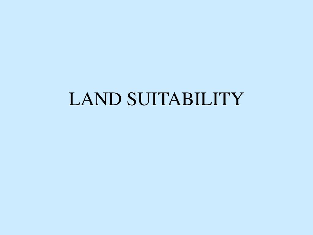 LAND SUITABILITY