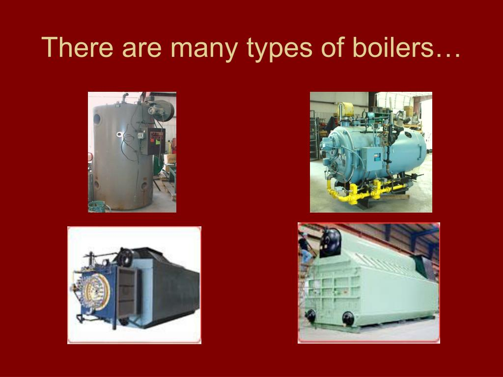 There are many types of boilers…