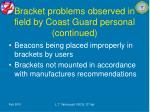 bracket problems observed in field by coast guard personal continued