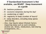 if standardized assessment is not available use bears sleep assessment as a guide
