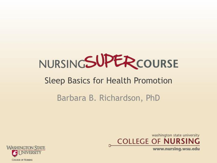 sleep basics for health promotion barbara b richardson phd n.