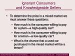 ignorant consumers and knowledgeable sellers