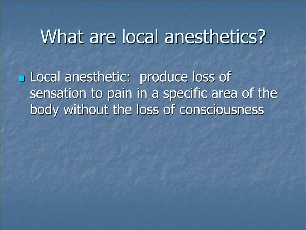 What are local anesthetics?