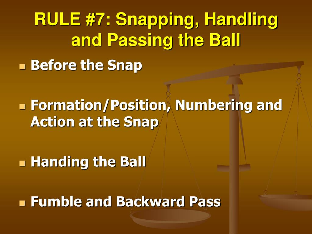 RULE #7: Snapping, Handling and Passing the Ball