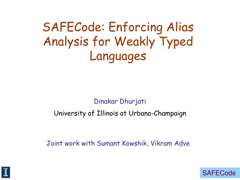 safecode enforcing alias analysis for weakly typed languages l.