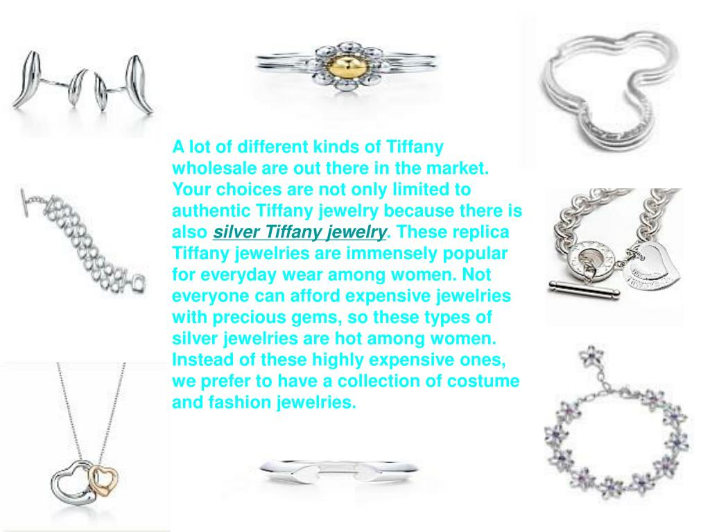 A lot of different kinds of Tiffany wholesale are out there in the market. Your choices are not only limited to authentic Tiffany jewelry because there is also