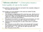 adverse selection a lower price means a lower quality of cars in the market
