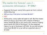 the market for lemons case 2 asymmetric information p 8k