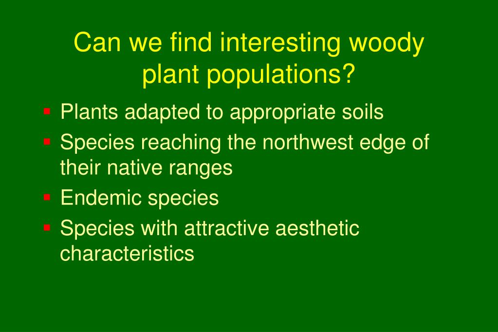 Can we find interesting woody plant populations?