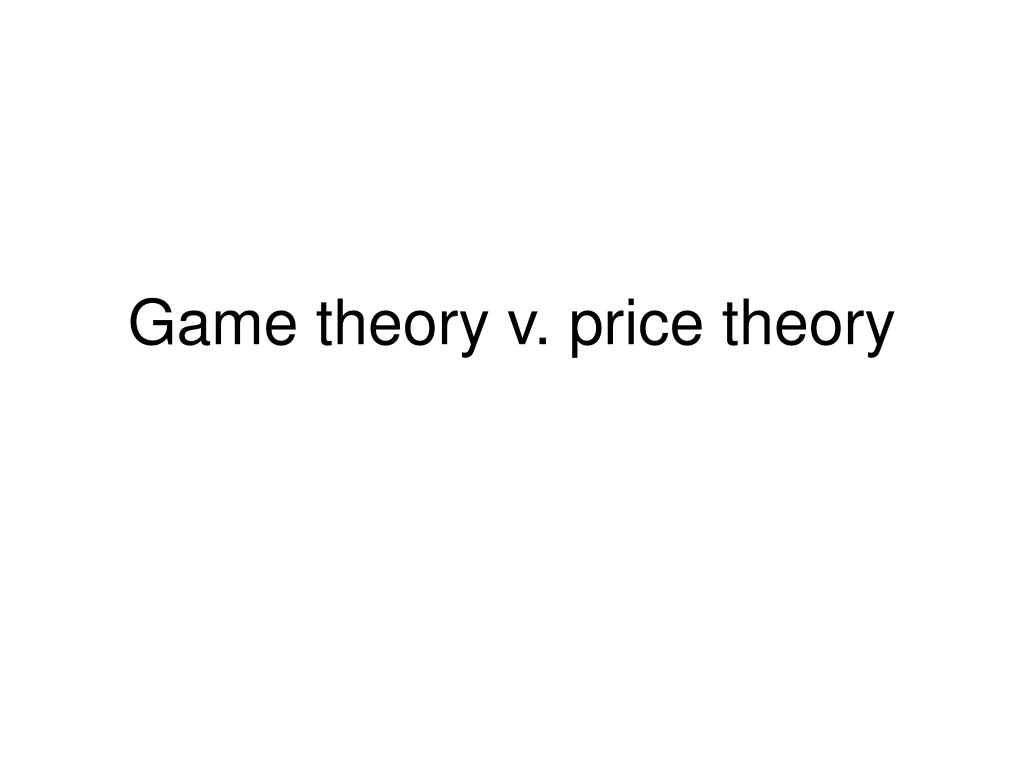 game theory v price theory l.