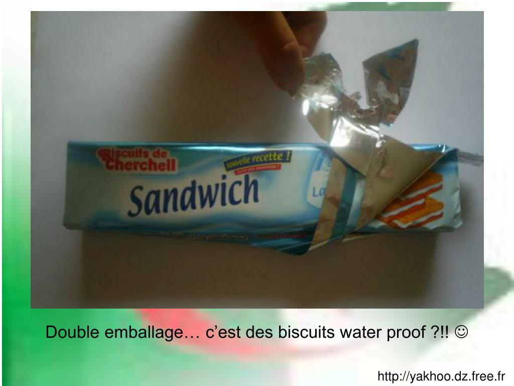 Double emballage… c'est des biscuits water proof ?!!