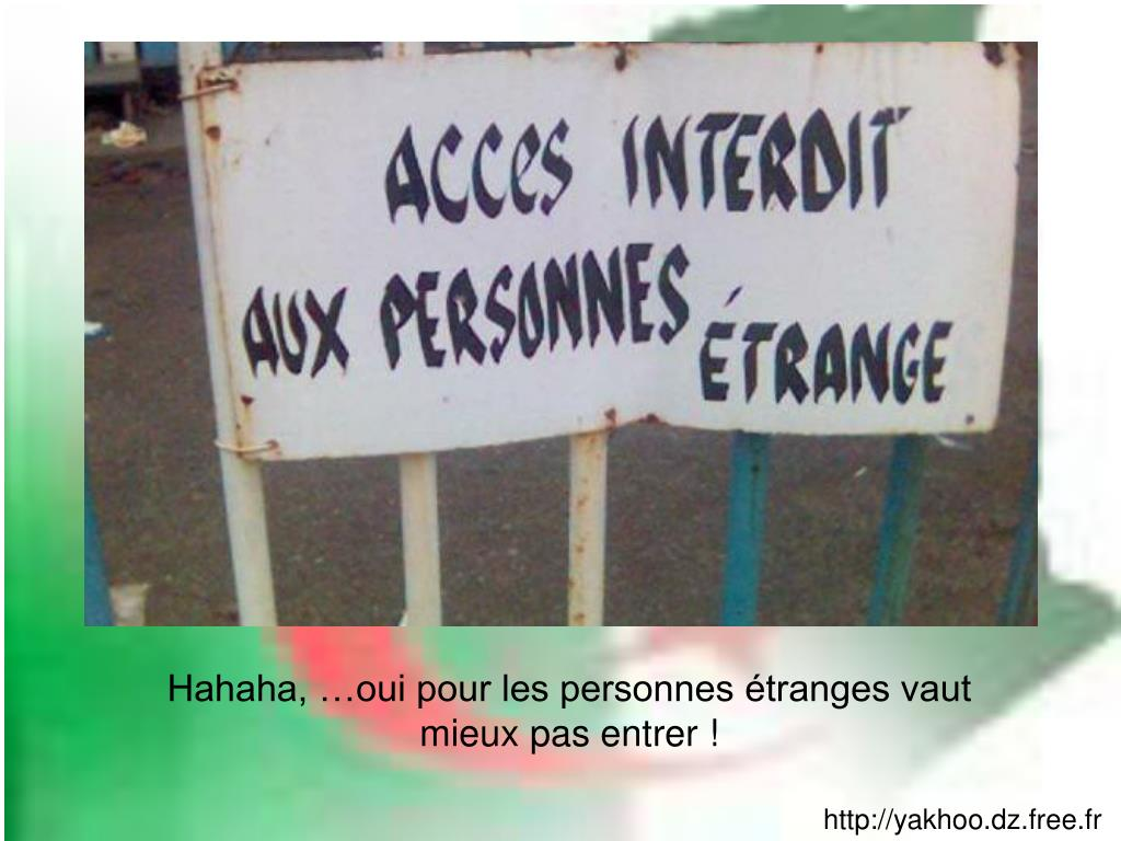 Hahaha, …oui pour les personnes étranges vaut mieux pas entrer !