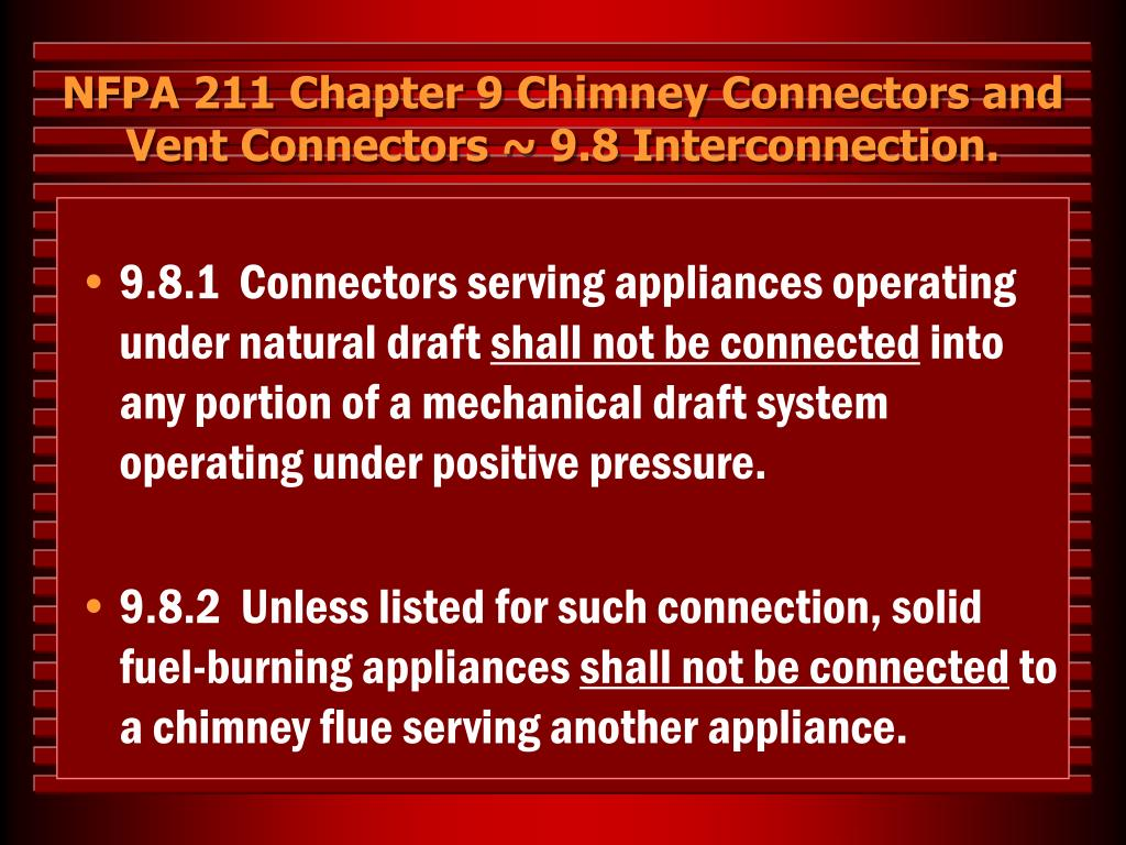 NFPA 211 Chapter 9 Chimney Connectors and Vent Connectors ~ 9.8 Interconnection.
