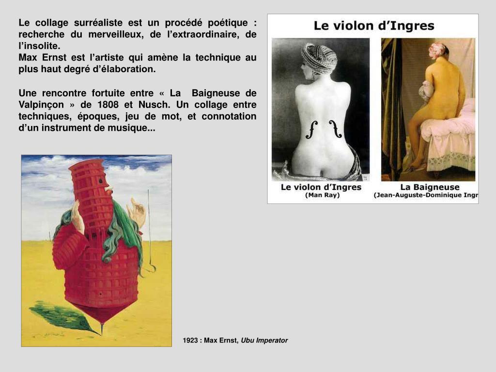Le collage surréaliste est un procédé poétique : recherche du merveilleux, de l'extraordinaire, de l'insolite.