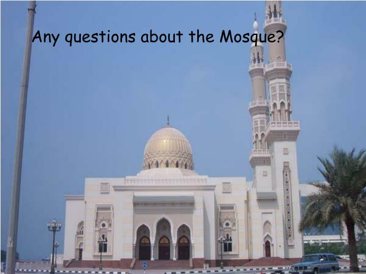 Any questions about the Mosque?