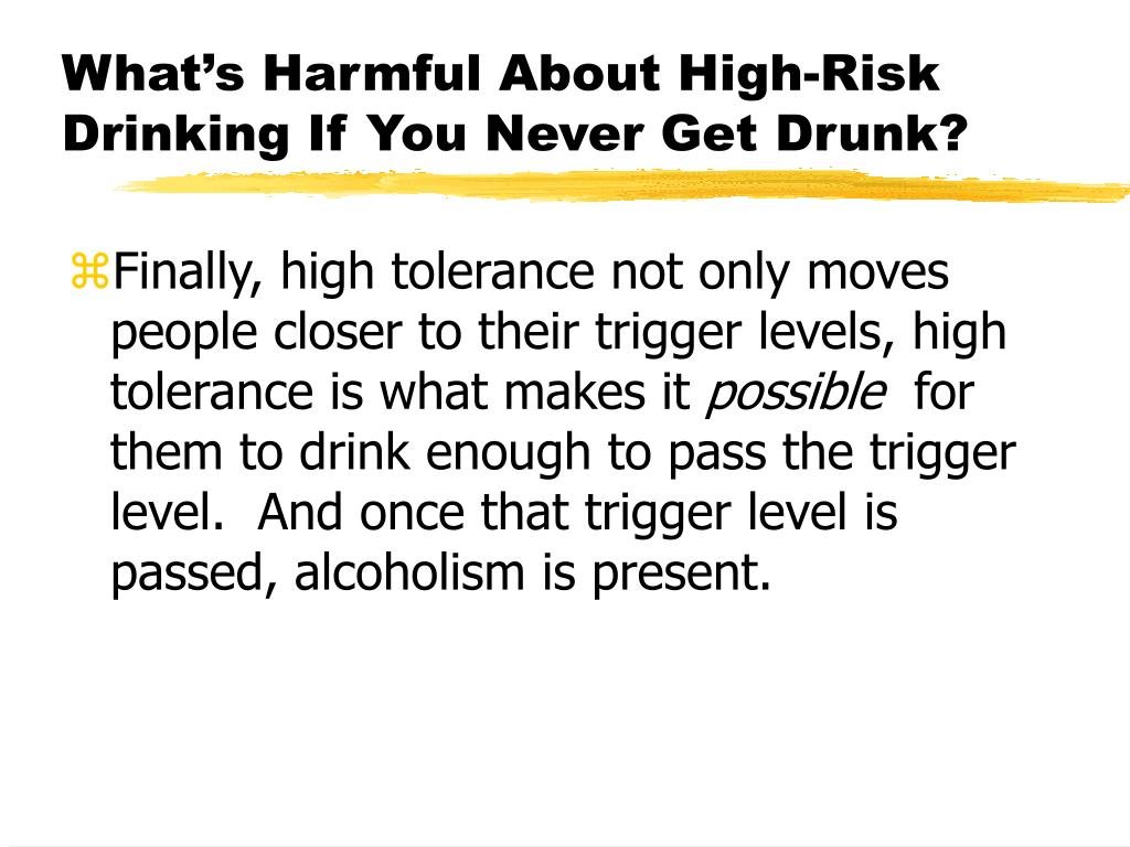 What's Harmful About High-Risk Drinking If You Never Get Drunk?