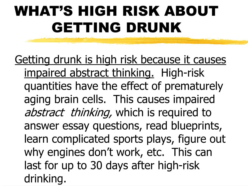 WHAT'S HIGH RISK ABOUT GETTING DRUNK