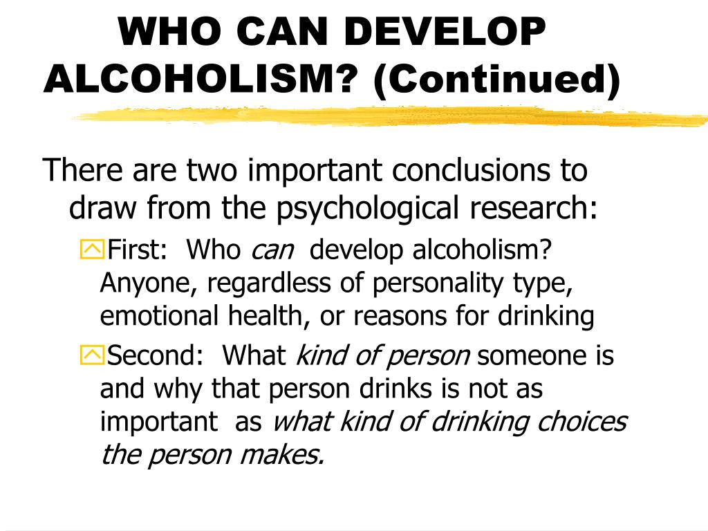 WHO CAN DEVELOP ALCOHOLISM? (Continued)