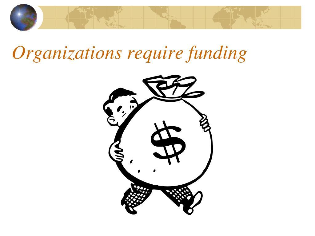 Organizations require funding