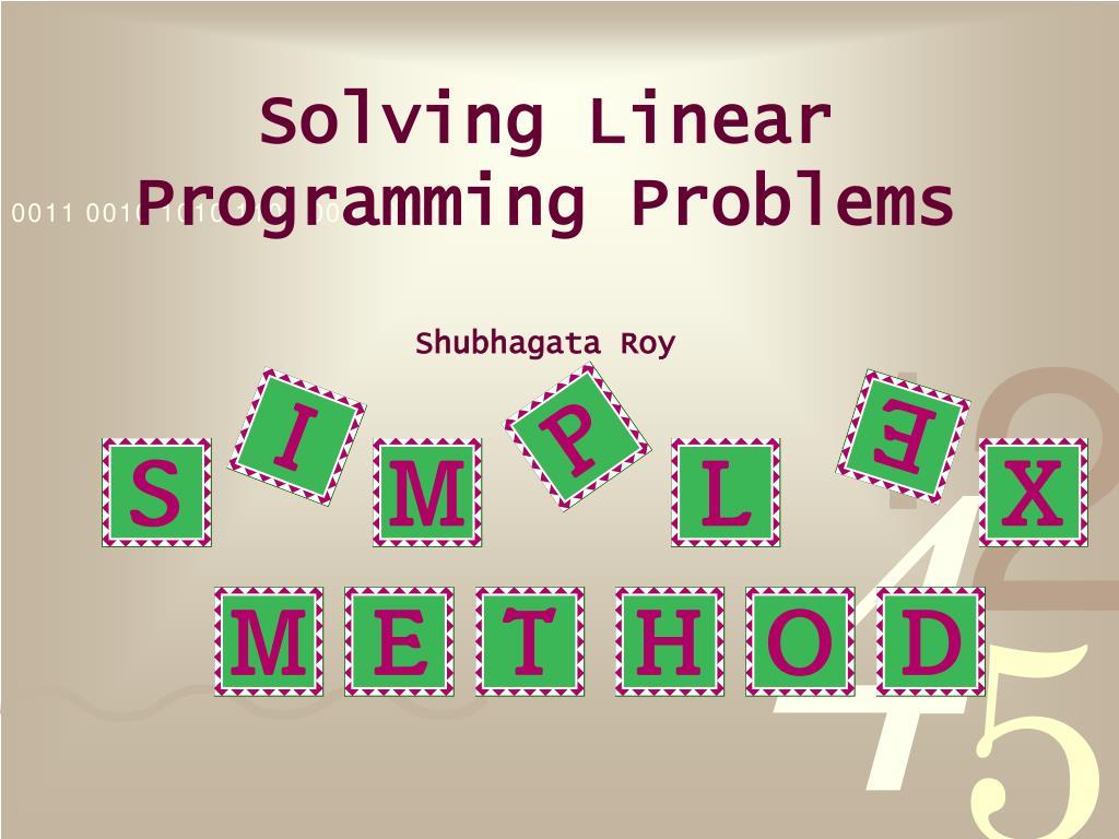 solving linear programming problems shubhagata roy l.