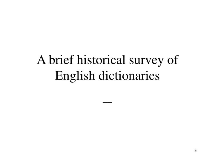 A brief historical survey of english dictionaries