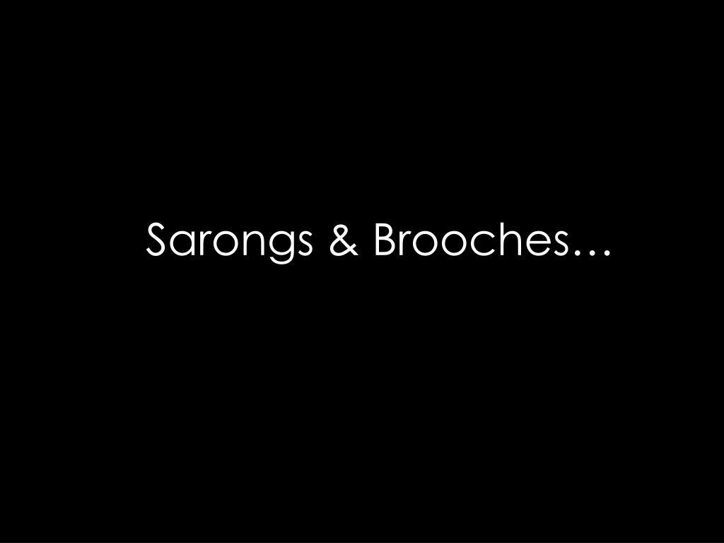 Sarongs & Brooches…