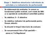 etapa 1 stabilirea o biectivelor individuale de activitate i a indicatorilor de performan