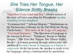 she tries her tongue her silence softly breaks