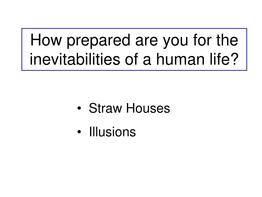 How prepared are you for the inevitabilities of a human life?