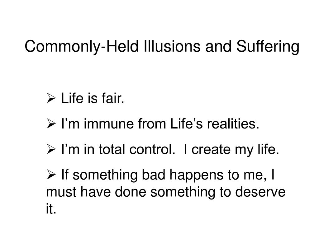 Commonly-Held Illusions and Suffering
