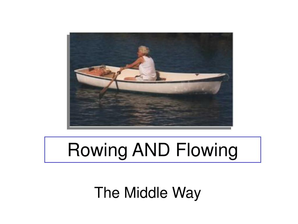 Rowing AND Flowing