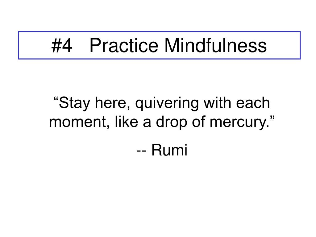 #4   Practice Mindfulness